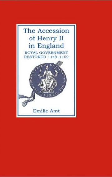The Accession of Henry II in England: Royal Government Restored, 1149-1159