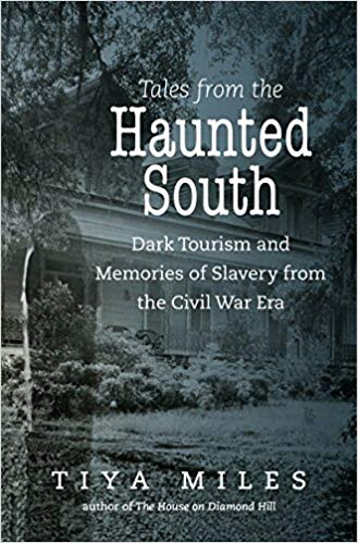 Cover of Tales of the Haunted South by Tiya Miles: Dark Tourism and Memories of Slavery from the Civil War Era, a book about ghost tours and African-American history